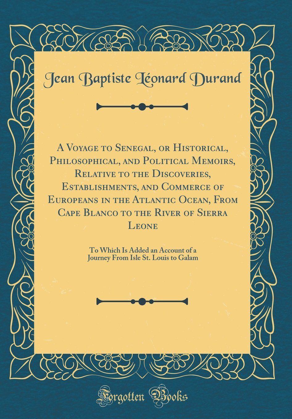 Read Online A Voyage to Senegal, or Historical, Philosophical, and Political Memoirs, Relative to the Discoveries, Establishments, and Commerce of Europeans in ... To Which Is Added an Account of a Journe pdf