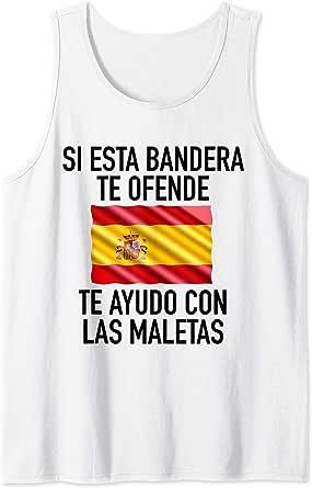 Si esta bandera te ofende te ayudo con las maletas España ...