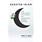 Hashtag Islam: How Cyber-Islamic Environments Are Transforming Religious Authority (Islamic Civilization and Muslim Networks) (English Edition)