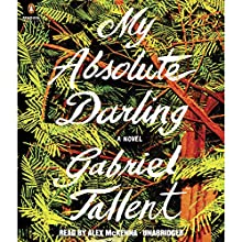 My Absolute Darling: A Novel Audiobook by Gabriel Tallent Narrated by Alex McKenna