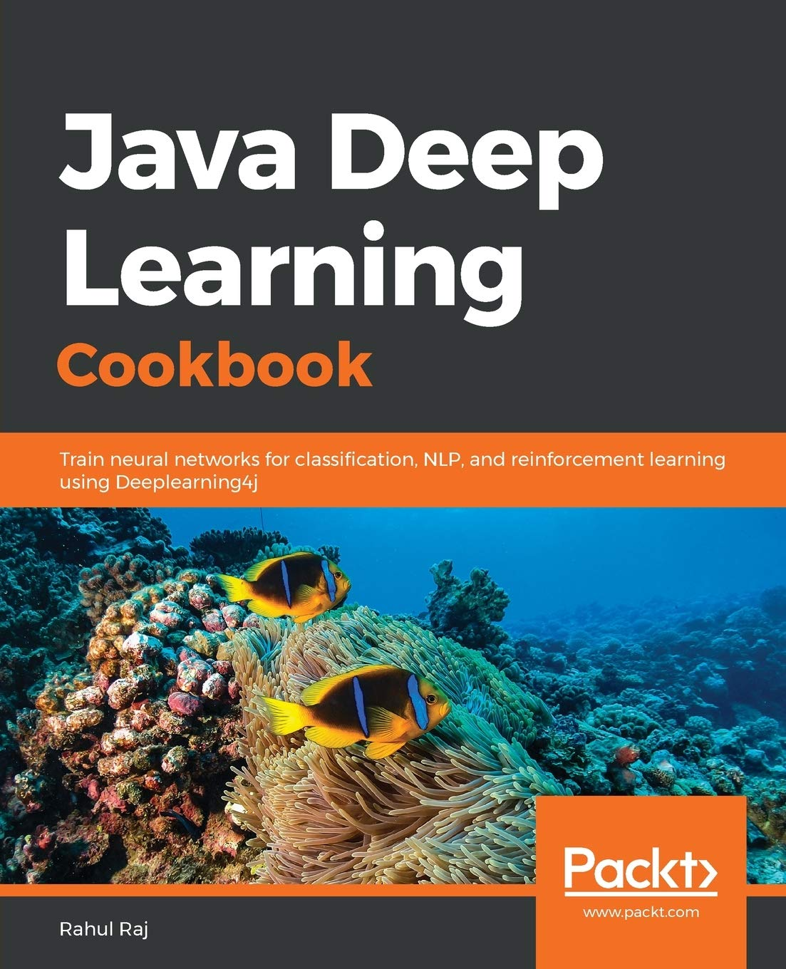 Java Deep Learning Cookbook  Train Neural Networks For Classification NLP And Reinforcement Learning Using Deeplearning4j