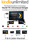 The Practical Guide to Connecting a 'Dumb' TV / Chromecast Dongle to a Network & Internet 'Channel' Server