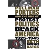 Pullman Porters and the Rise of Protest Politics in Black America, 1925-1945 (The John Hope Franklin Series in African Americ