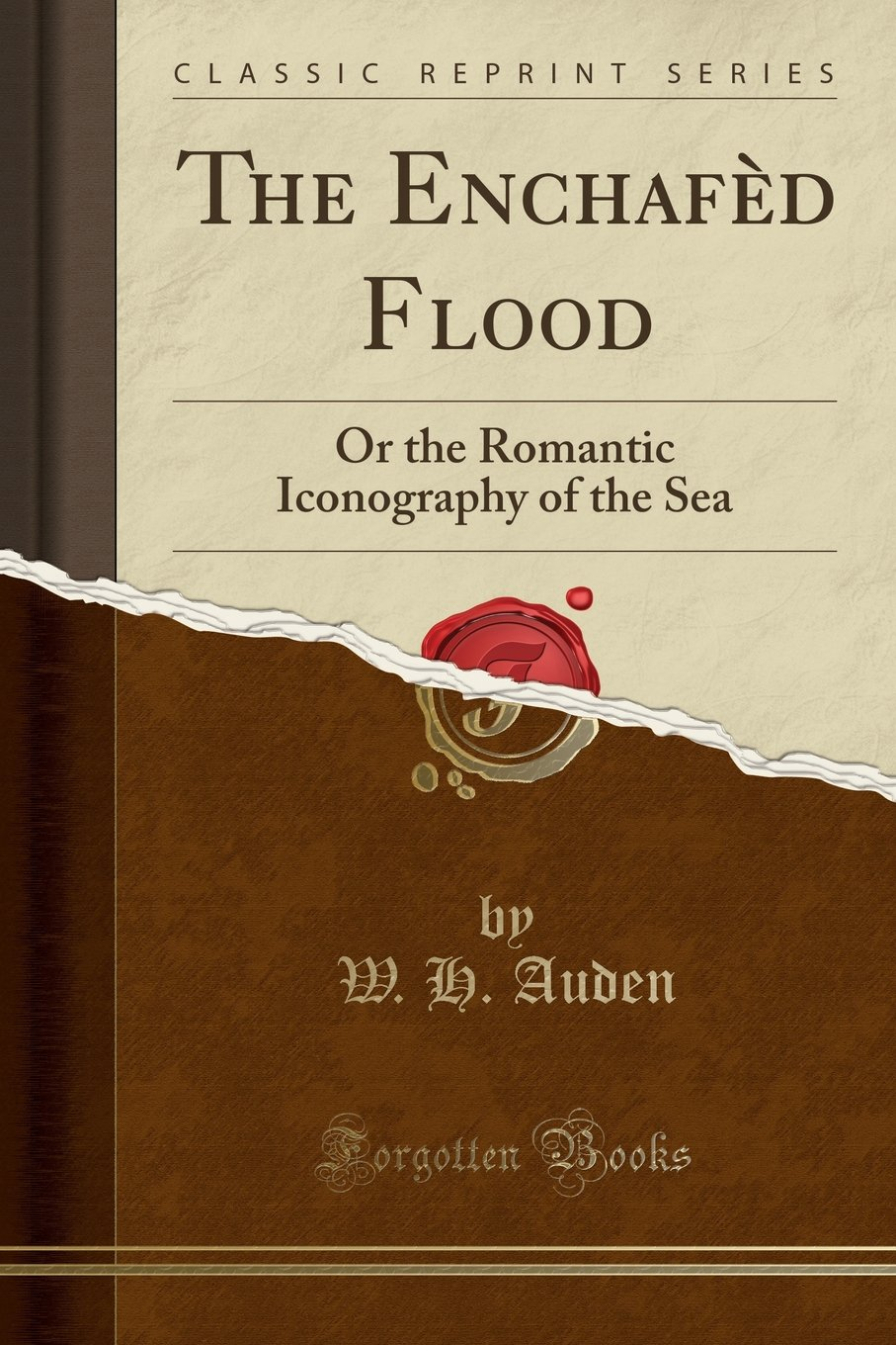 The Enchaf�d Flood: Or The Romantic Iconography Of The Sea (classic  Reprint): W H Auden: 9781331044758: Amazon: Books