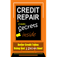 Credit Repair, Credit Secrets Inside: Better Credit Today Using Just 1 Secret Now! Get Your Credit Score up Today (English Edition)