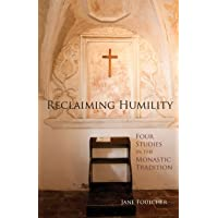 Reclaiming Humility: Four Studies in the Monastic Tradition