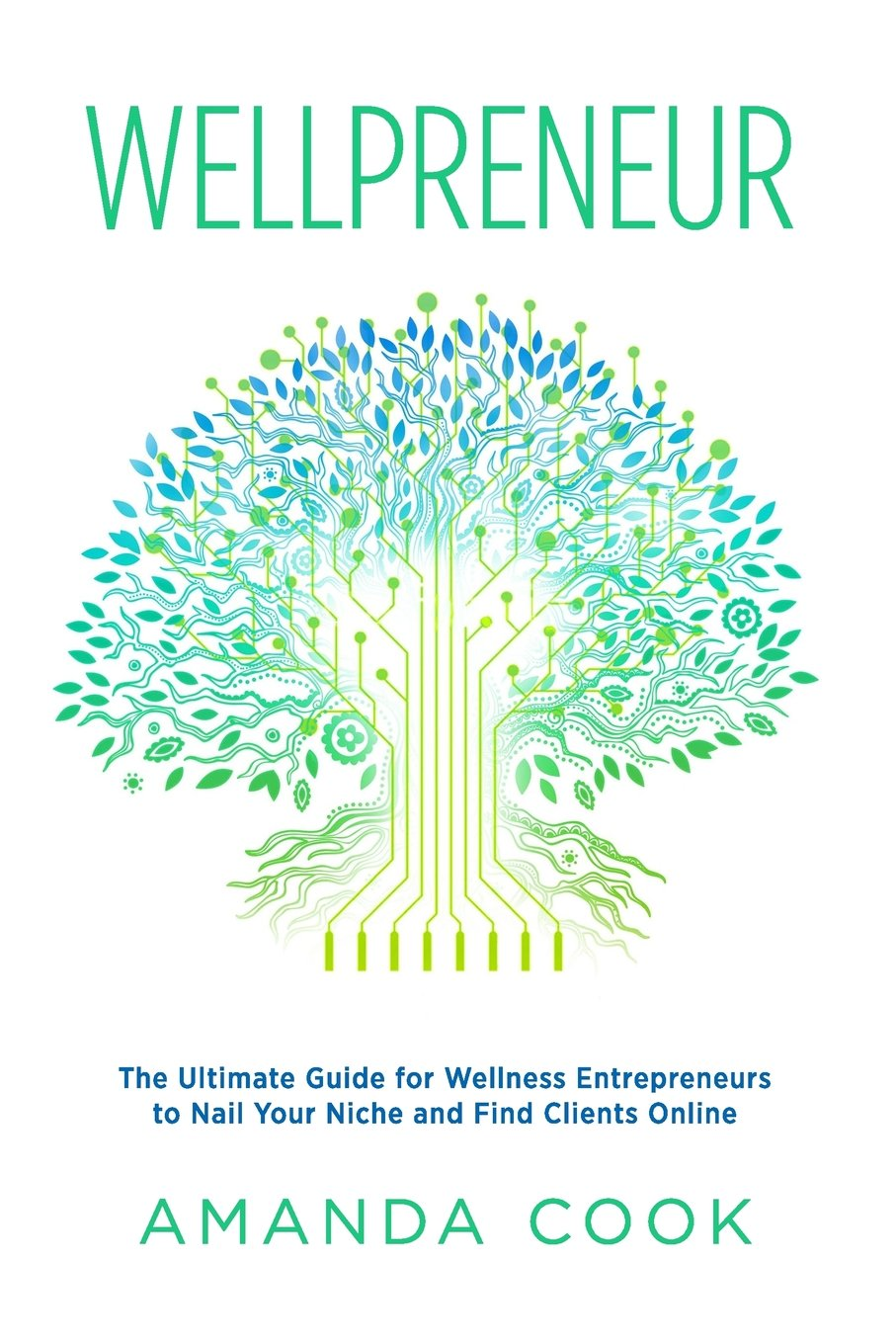 Wellpreneur: The Ultimate Guide for Wellness Entrepreneurs to Nail Your Niche and Find Clients Online pdf