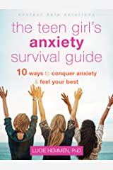 The Teen Girl's Anxiety Survival Guide: Ten Ways to Conquer Anxiety and Feel Your Best (The Instant Help Solutions Series) Kindle Edition