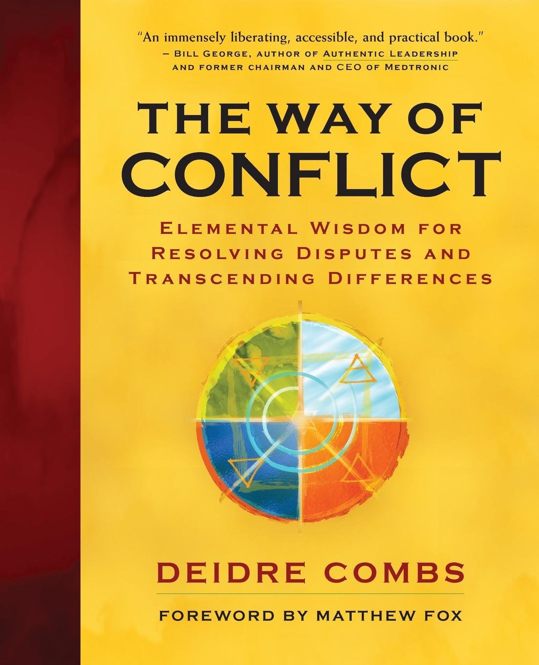 The Way Of Conflict: Elemental Wisdom For Resolving Disputes And  Transcending Differences: Deidrebs, Matthew Fox: 9781577314493:  Amazon: Books