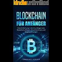 BLOCKCHAIN FÜR ANFÄNGER: Eine Einführung in die Grundlagen von Blockchain, Bitcoin, Smart Contracts und Kryptowährungen (Kryptowährungen einfach erklärt)