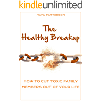 The Healthy Breakup: How to Cut Toxic Family Members Out of Your Life