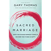 Sacred Marriage: What If God Designed Marriage to Make Us Holy More Than to Make...