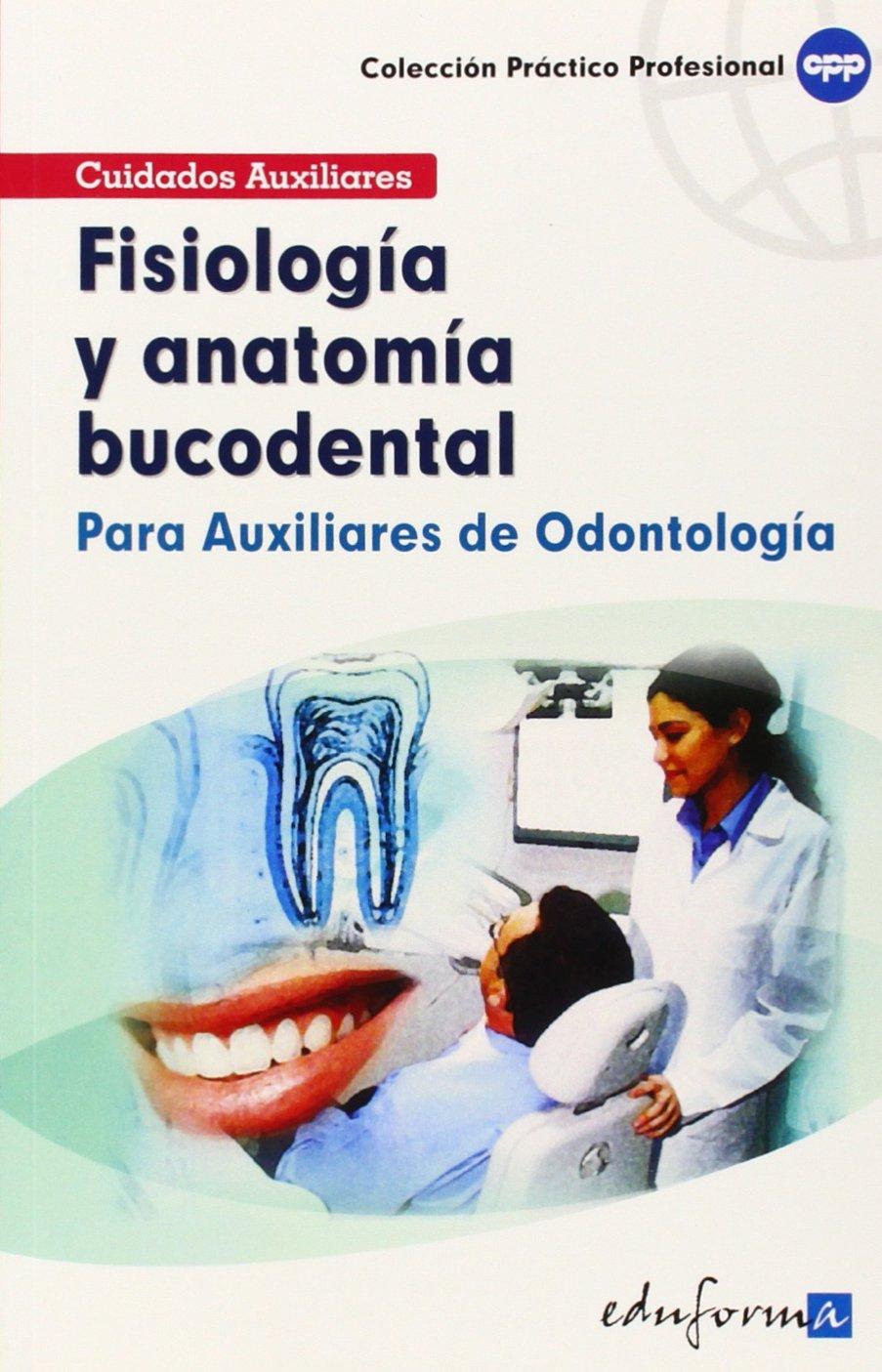 FISIOLOGÍA Y ANATOMÍA BUCODENTAL PARA AUXILIARES DE ODONTOLOGÍA (Spanish Edition)