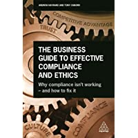 The Business Guide to Effective Compliance and Ethics: Why Compliance isn't Working - and How to Fix it