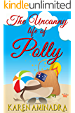 The Uncanny Life of Polly: A Laugh Out Loud Romantic Comedy
