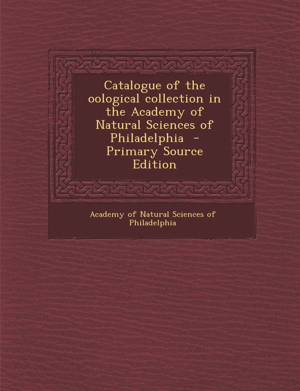 Catalogue of the Oological Collection in the Academy of Natural Sciences of Philadelphia - Primary Source Edition ebook