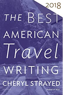 Best American Travel Writing 2018 (The Best American Series ®)