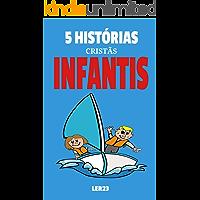 5 Histórias Cristãs Infantis: Leia Agora as 5 Histórias Cristãs Infantis