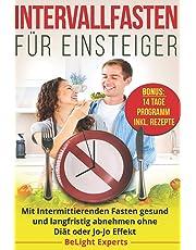 Intervallfasten für Einsteiger: Mit Intermittierenden Fasten gesund und langfristig abnehmen ohne Diät oder Jo-Jo Effekt