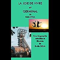 LA JOIE DE VIVRE et GERMINAL: une biographie détaillée de Emile ZOLA (annotée et illustrée)