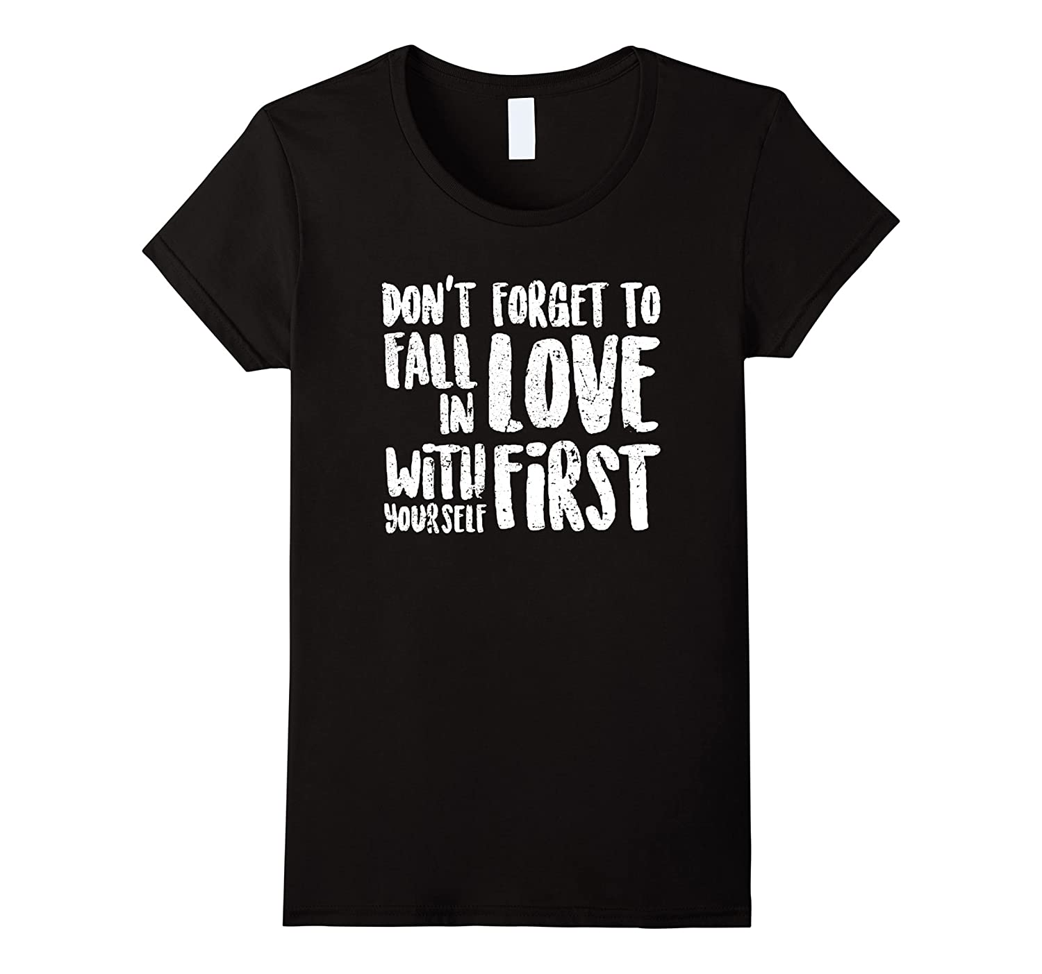 Dont Forget To Fall In Love With Yourself First Tee Shirt Cl Colamaga