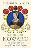Katherine Howard: The Tragic Story of Henry VIII's Fifth Queen