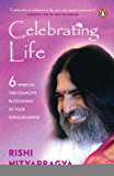 Celebrating Life: 6 Steps to the Complete Blossoming of Your Consciousness