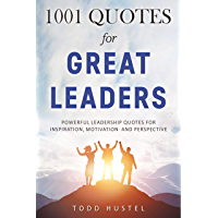 1001 Quotes for Great Leaders: Powerful Leadership Quotes for Inspiration, Motivation and Perspective (English Edition)