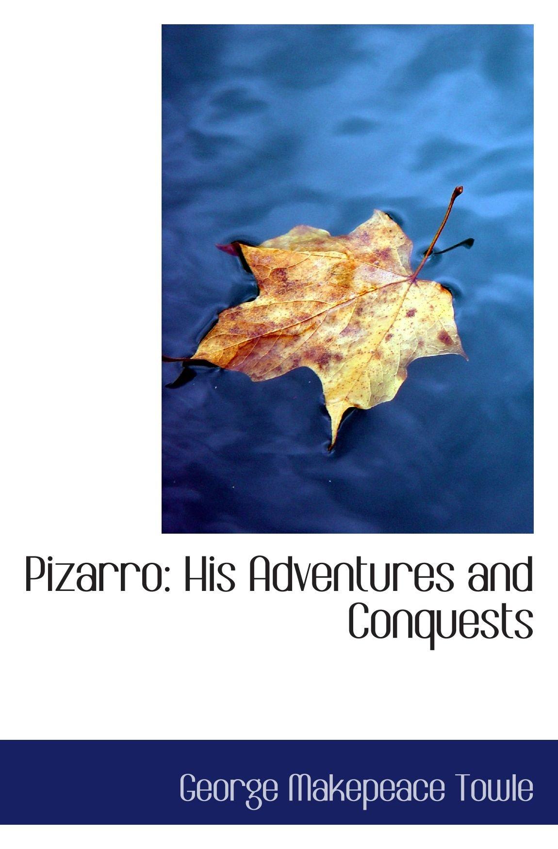 Read Online Pizarro: His Adventures and Conquests pdf