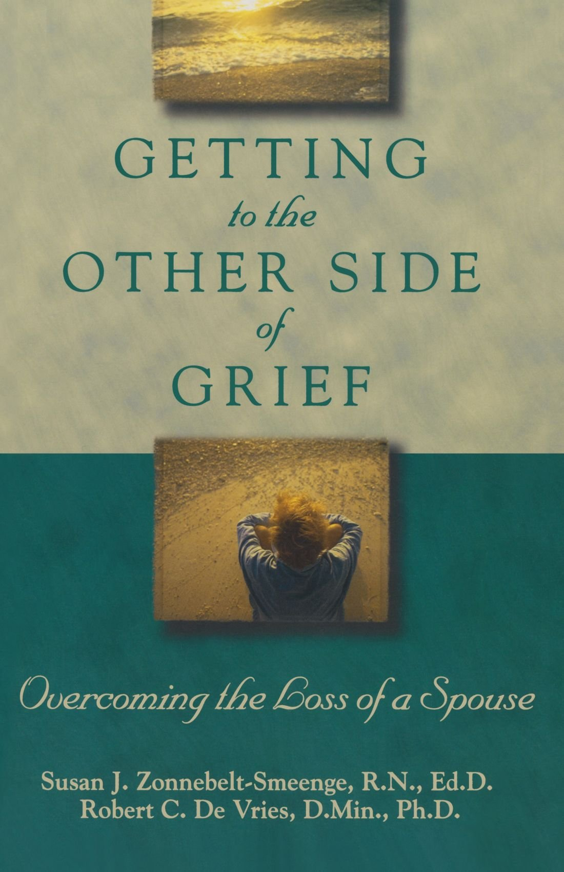 Getting To The Other Side Of Grief: Overcoming The Loss Of A Spouse: Susan  J Rn, Edd Zonnebeltsmeenge, Robert C De Vries: 9780801058219:  Amazon: