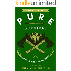 Pure Survival: Tactics And Techniques To Help You Survive In The Wild