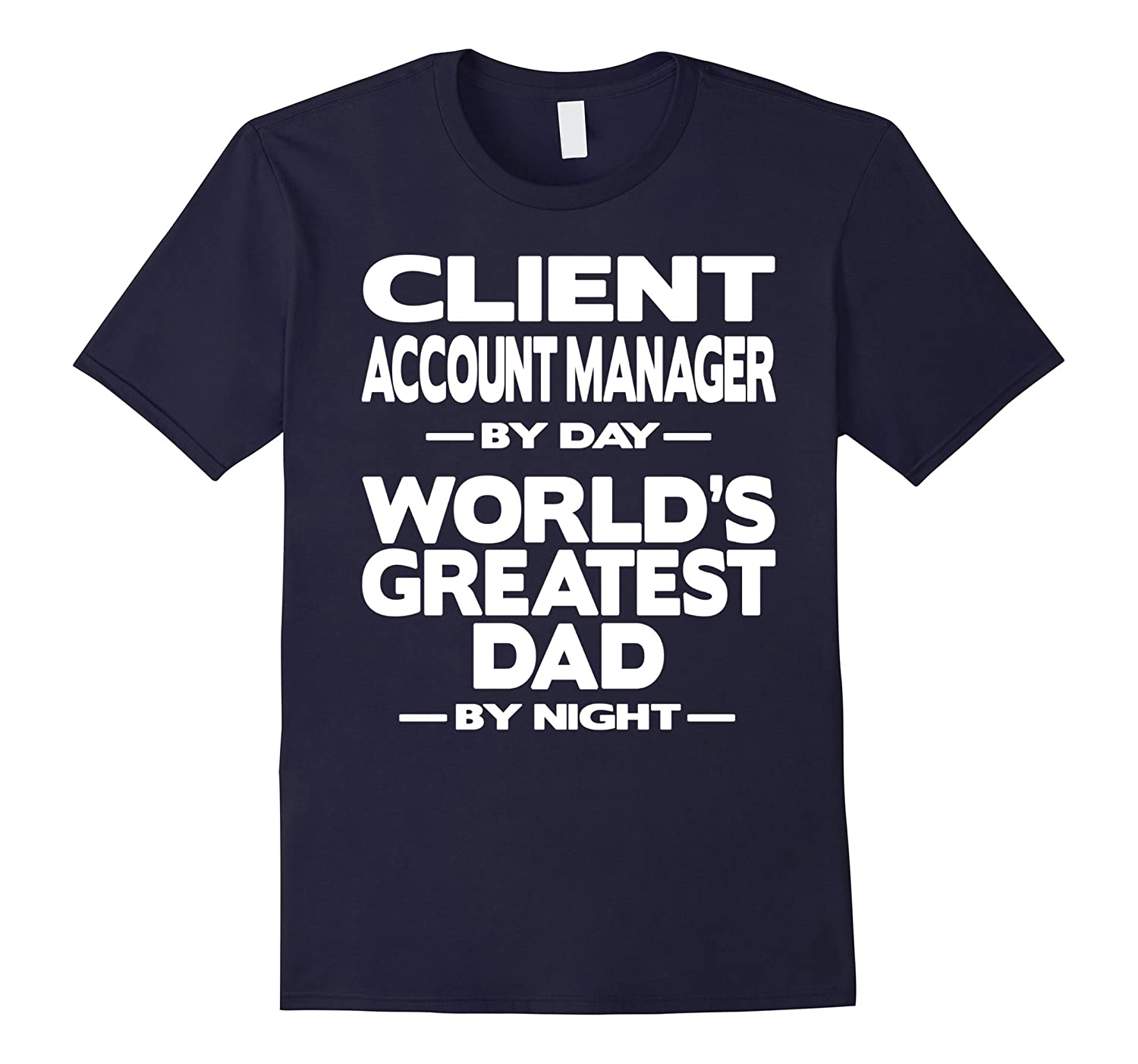 Client Account Manager Worlds Greatest Dad T-Shirt-TD