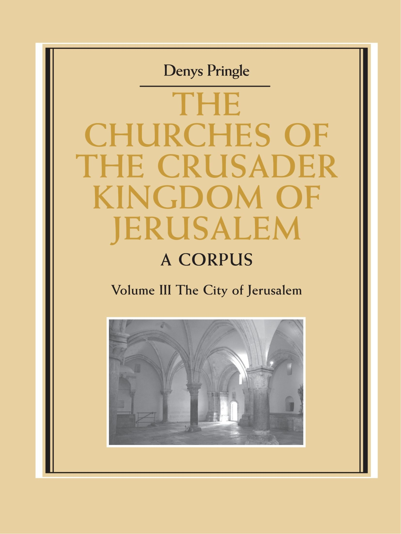The Churches Of The Crusader Kingdom Of Jerusalem  A Corpus