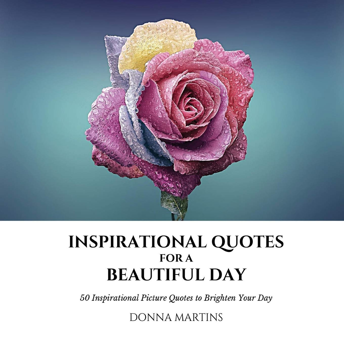 Inspirational Quotes For A Beautiful Day 50 Inspirational Picture Quotes To Brighten Your Day 1 Daily Motivation Martins Donna 9781732735705 Amazon Com Books