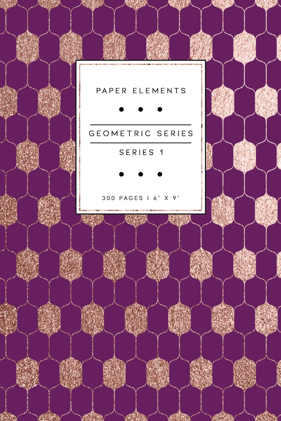 Download Geometric Series: Series 1: Sangria: Paper Elements: 6 x 9 Notebook Journal: 300 Pages (Rose Gold Series 1) (Volume 22) ebook