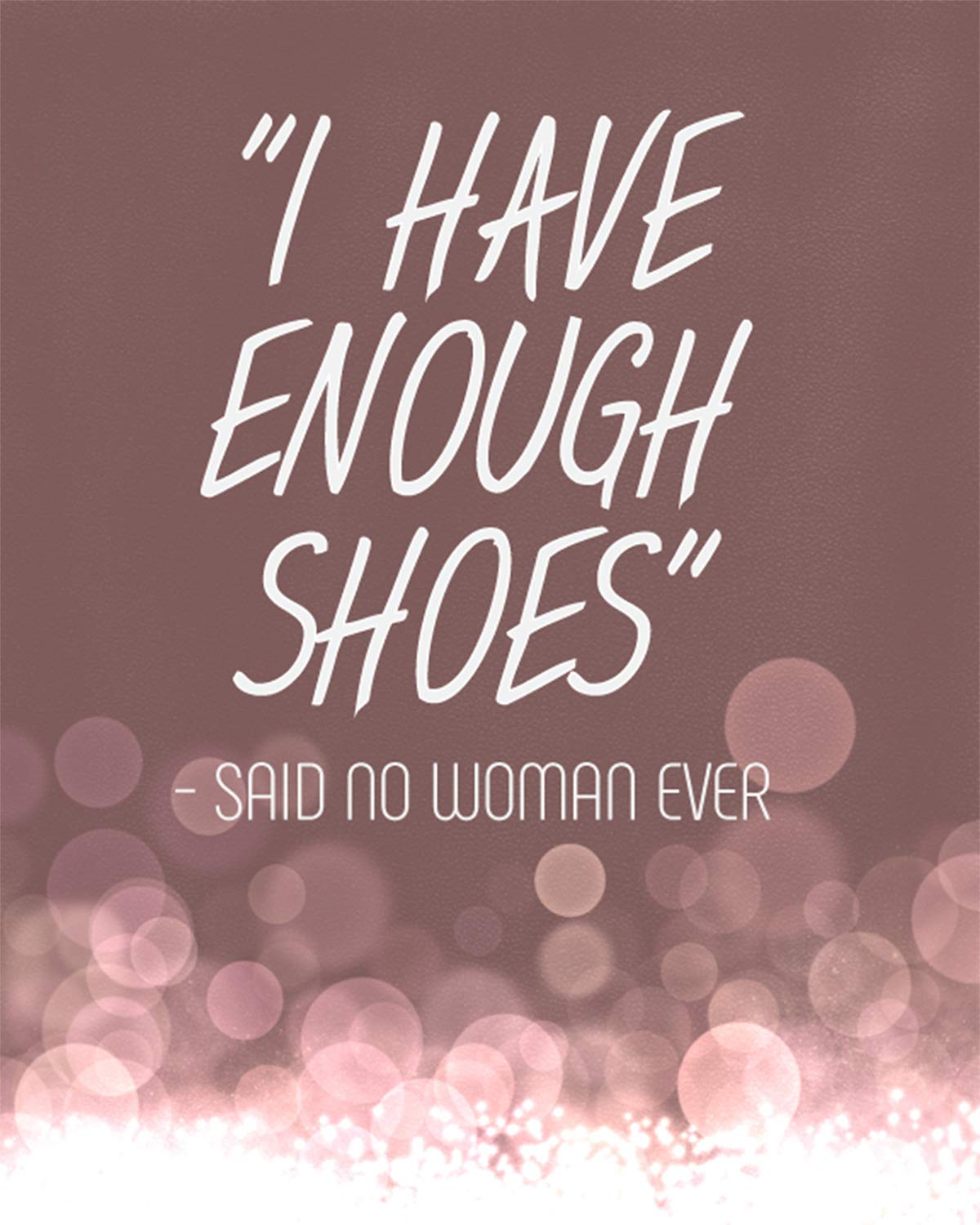 I Have Enough Shoes Said No Woman Ever Wall Decor Art Print On A Light Mauve Background 8x10 Unframed Shoe Themed Print Great Gift For Relatives And Friends Handmade