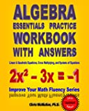 Algebra Essentials Practice Workbook with Answers: Linear & Quadratic Equations, Cross Multiplying, and Systems of…