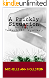 A Prickly Situation, An Aggie Underhill Mystery (A quirky, comical adventure) Book 6