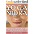 Yoga Nidra: How to Induce Full Body Relaxation through the Ancient Practice of Yoga Nidra Meditation