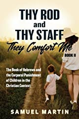 Thy Rod and Thy Staff, They Comfort Me - Book II: The Book of Hebrews and the Corporal Punishment of Children in the Christian Context Paperback