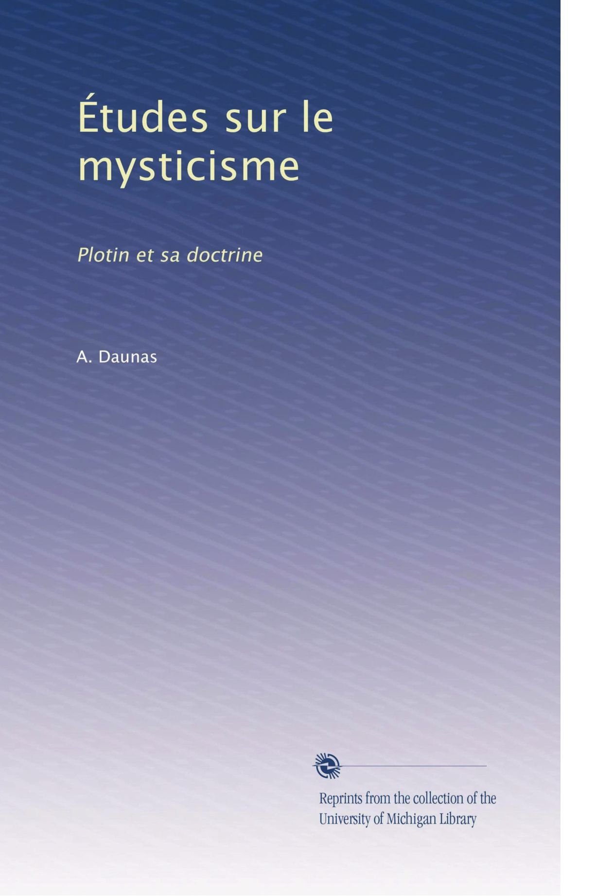 Études sur le mysticisme: Plotin et sa doctrine (French Edition) pdf