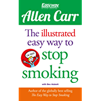 The Illustrated Easy Way to Stop Smoking (Allen Carr's Easyway Book 15)