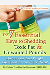 The 7 Essential Keys to Shedding Toxic Fat and Unwanted Pounds Kindle Edition