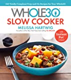 The Whole30 Slow Cooker: 150 Totally Compliant Prep-and-Go Recipes for Your Whole30 ― with Instant Pot Recipes