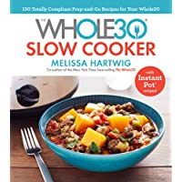 The Whole30 Slow Cooker: 150 Totally Compliant Prep-and-Go Recipes for Your Whole30  with Instant P