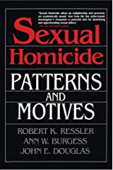 Sexual Homicide: Patterns and Motives Kindle Edition