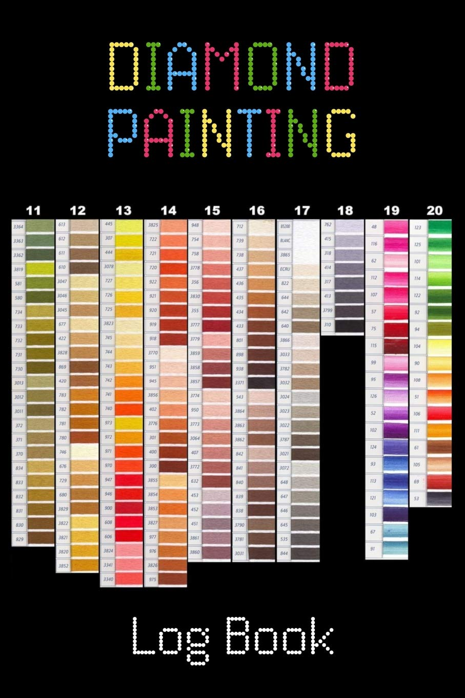Diamond Painting Log Book Expanded Version Notebook To Track Dp Art Projects Color Chart Design Expanded Organizer To Track Even More Dp Details Notebooks Diamond Dot 9781724002266 Amazon Com Books