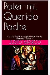 """Pater mi. Querido Padre: De la trilogía (Trilogía """"La sagrada familia de Nazaret"""" nº 2) (Spanish Edition) Kindle Edition"""