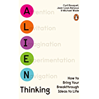 Alien Thinking: How to Bring Your Breakthrough Ideas to Life (English Edition)