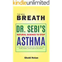 THE NEW BREATH - Dr. Sebi's Natural Science To Stop Asthma: Dr. Sebi Alkaline Diet Guide To Stop Asthma, Relieve…